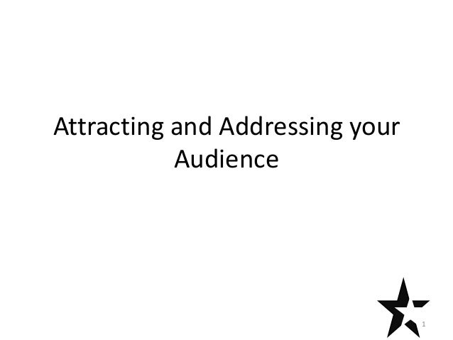 Attracting and Addressing your Audience  1