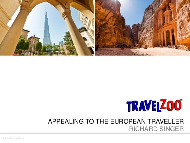 1www.travelzoo.com APPEALING TO THE EUROPEAN TRAVELLER RICHARD SINGER