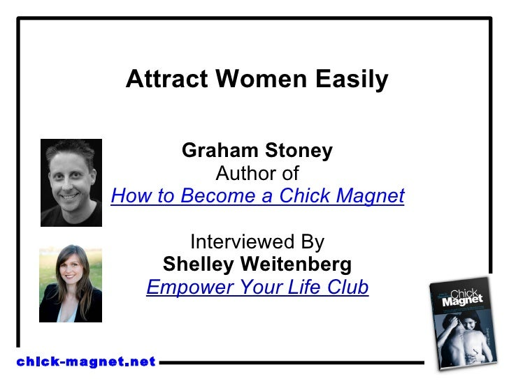 Attract Women Easily Graham Stoney Author of How to Become a Chick Magnet Interviewed By Shelley Weitenberg Empower Your L...