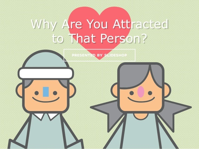 Why Are You Attracted to That Person?