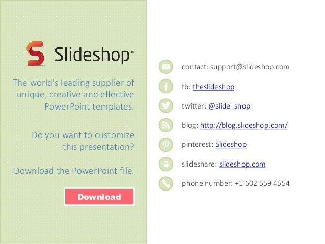 contact: support@slideshop.com fb: theslideshop twitter: @slide_shop blog: http://blog.slideshop.com/ pinterest: Slideshop...