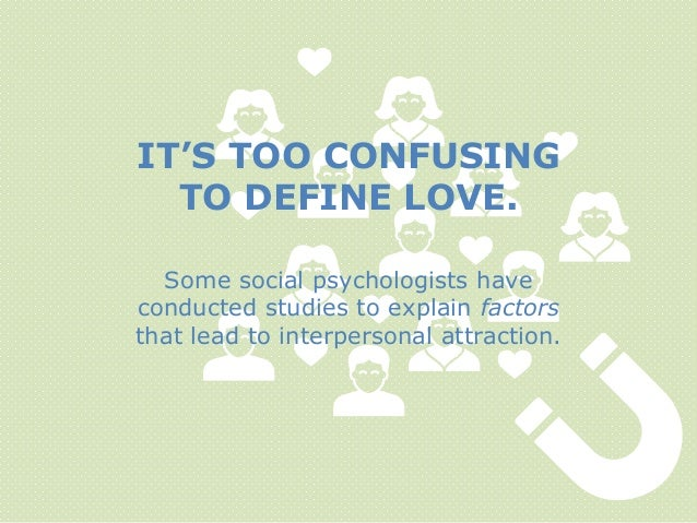 Some social psychologists have conducted studies to explain factors that lead to interpersonal attraction. IT'S TOO CONFUS...