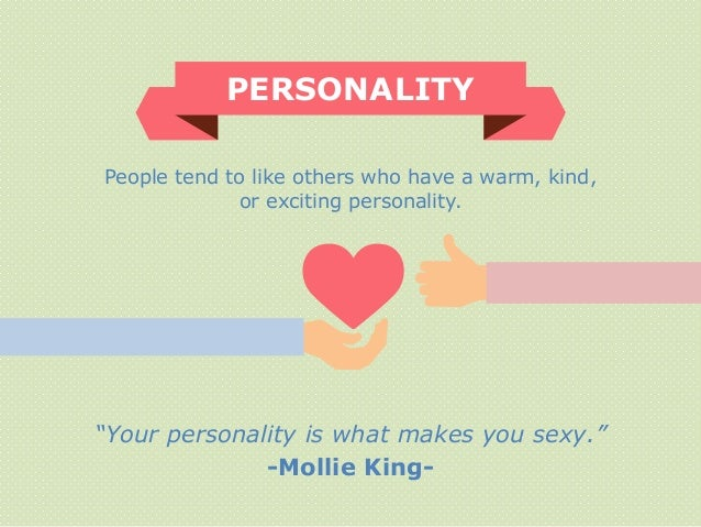 """""""Your personality is what makes you sexy."""" -Mollie King- PERSONALITY People tend to like others who have a warm, kind, or ..."""