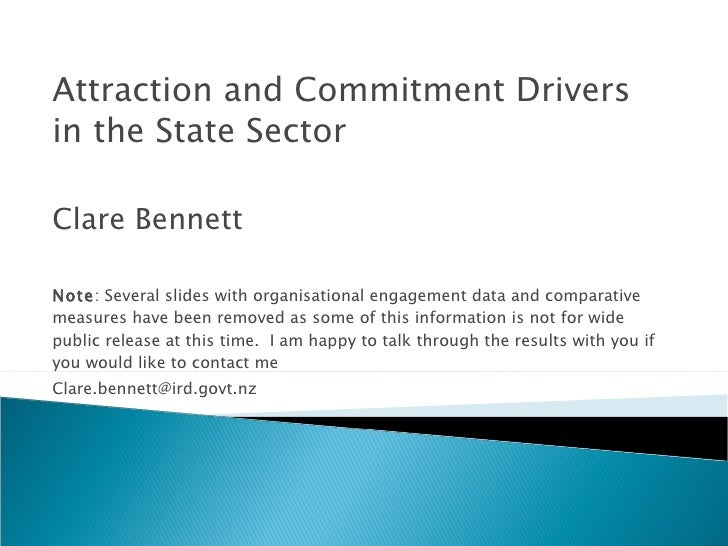 Attraction and Commitment Drivers in the State Sector Clare Bennett Note : Several slides with organisational engagement d...