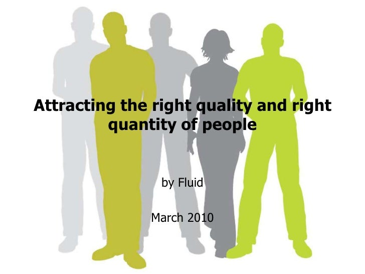 Attracting the right quality and right quantity of people<br />by Fluid <br />March 2010<br />
