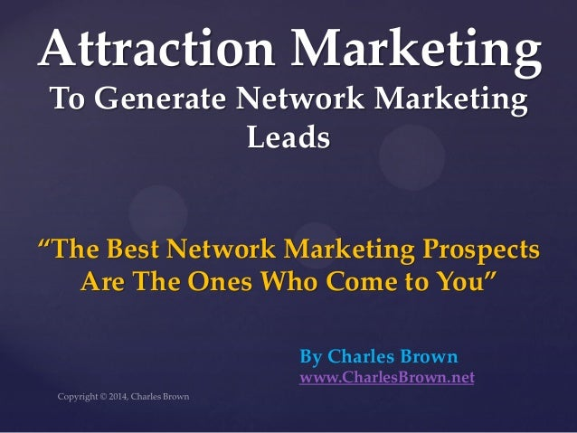 """""""The Best Network Marketing Prospects Are The Ones Who Come to You""""  Attraction Marketing To Generate Network Marketing Le..."""