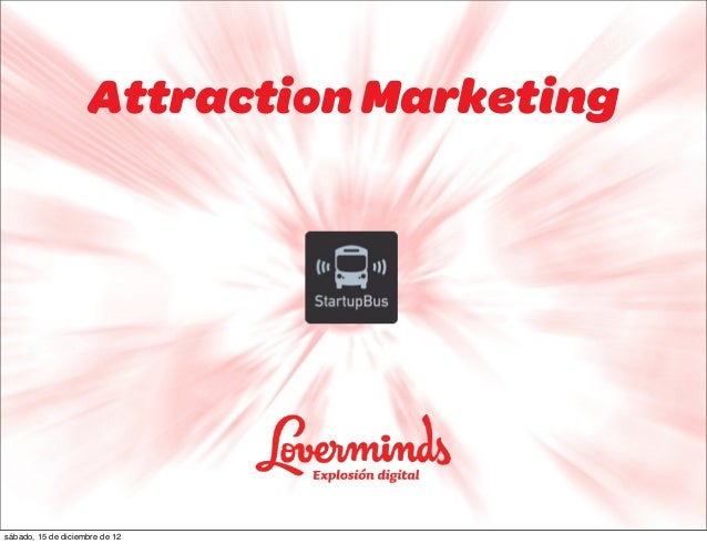 Attraction Marketingsábado, 15 de diciembre de 12