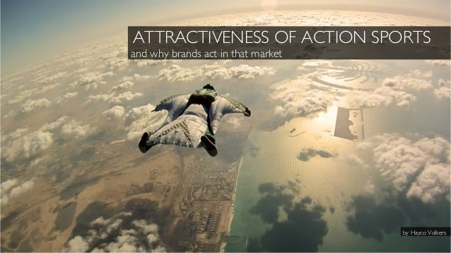© Gearlimits Digital ATTRACTIVENESS OF ACTION SPORTS and why brands act in that market by Hayco Volkers
