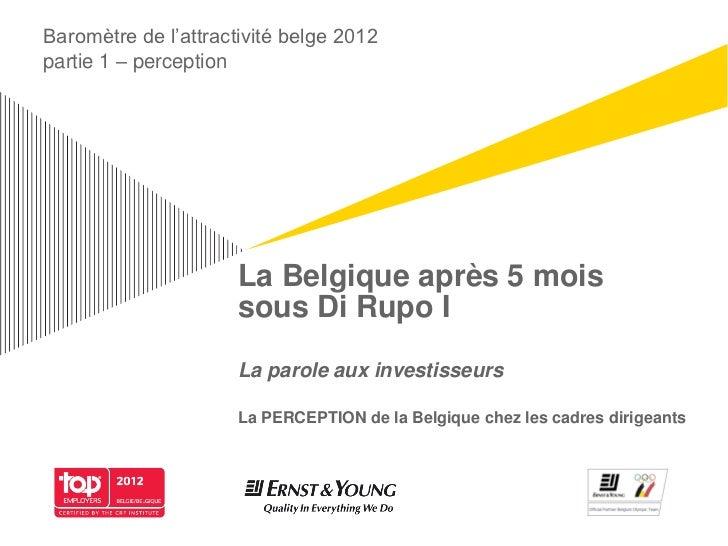 Baromètre de l'attractivité belge 2012partie 1 – perception                      La Belgique après 5 mois                 ...