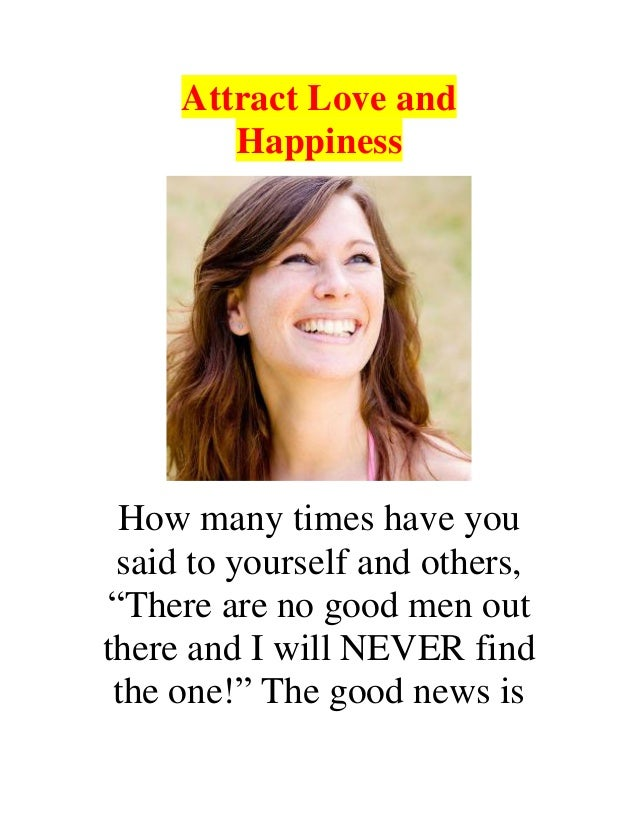 """Attract Love and Happiness How many times have you said to yourself and others, """"There are no good men out there and I wil..."""