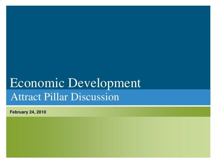 Economic Development<br />Attract Pillar Discussion<br />February 24, 2010<br />