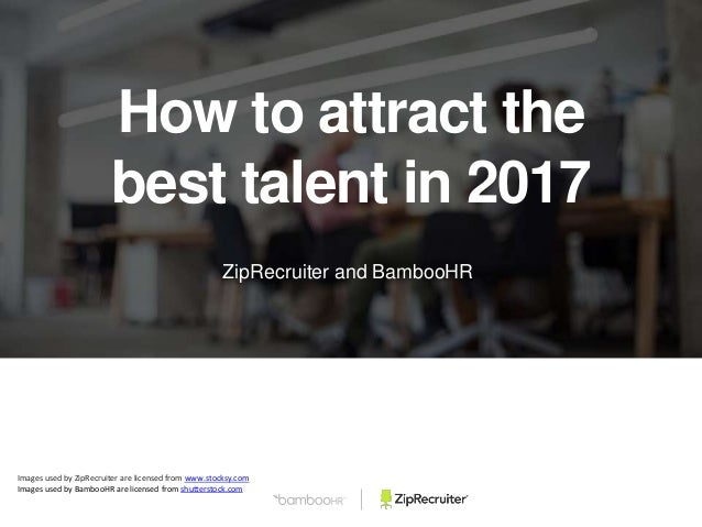 ZipRecruiter and BambooHR How to attract the best talent in 2017 Images used by ZipRecruiter are licensed from www.stocksy...