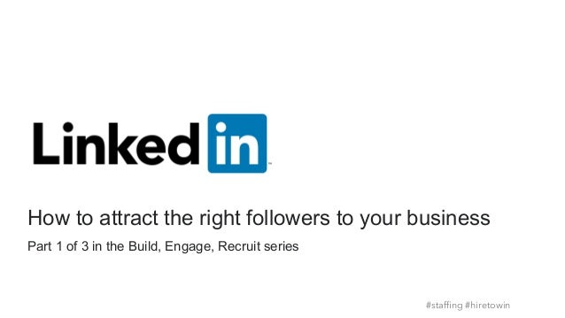 Part 1 of 3 in the Build, Engage, Recruit series How to attract the right followers to your business #staffing #hiretowin