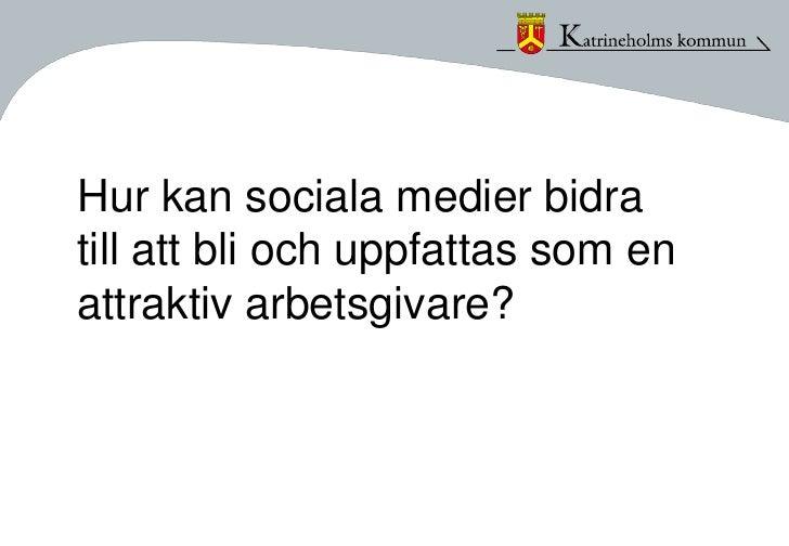 Hur kan sociala medier bidratill att bli och uppfattas som enattraktiv arbetsgivare?
