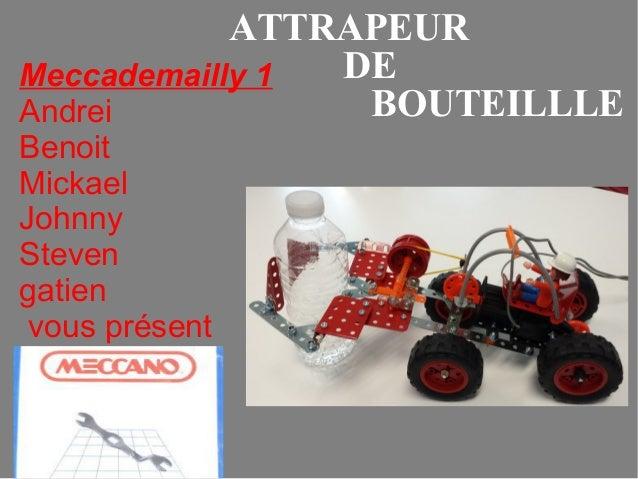 Meccademailly 1 Andrei Benoit Mickael Johnny Steven gatien vous présent ATTRAPEUR DE BOUTEILLLE