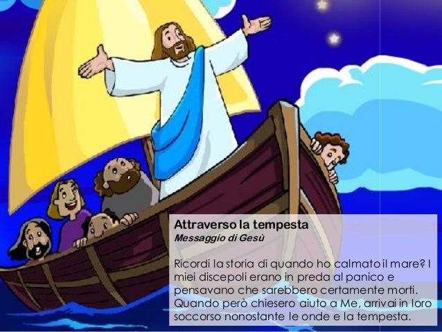 Attraverso la tempesta Messaggio di Gesù Ricordi la storia di quando ho calmato il mare? I miei discepoli erano in preda a...