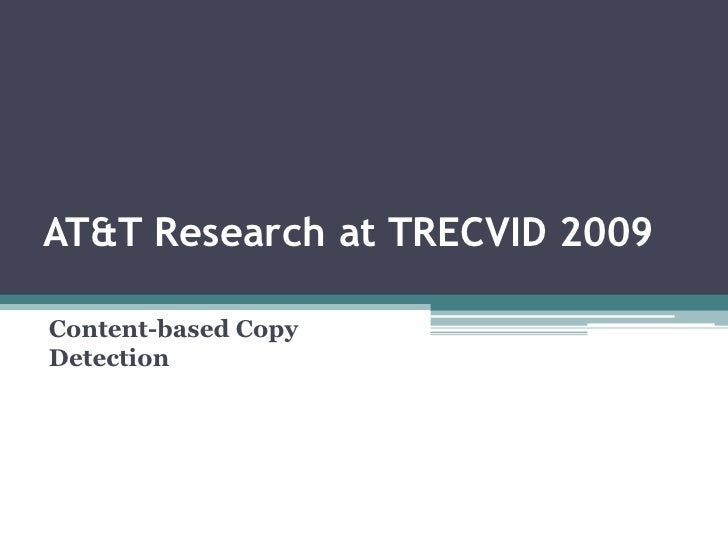 AT&T Research at TRECVID 2009<br />Content-based Copy Detection<br />