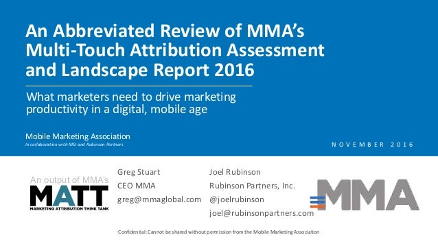 An Abbreviated Review of MMA's Multi-Touch Attribution Assessment and Landscape Report 2016 Confidential: Cannot be shared...