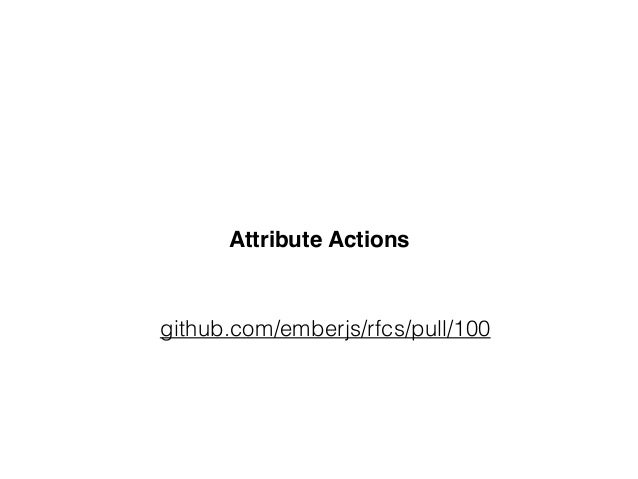 Attribute Actions github.com/emberjs/rfcs/pull/100