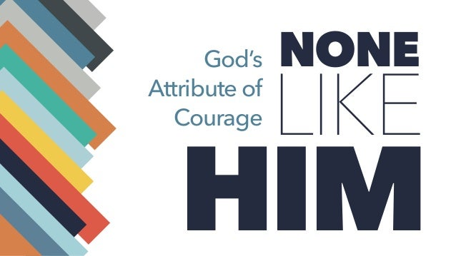 HIM LIKE NONEGod's Attribute of Courage