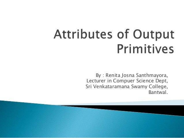 By : Renita Josna Santhmayora, Lecturer in Compuer Science Dept, Sri Venkataramana Swamy College, Bantwal.