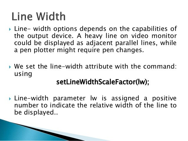  A value of 1 specifies a standard-width line. on pen plotter, for instance, a user could set lw to a value of 0.5 to plo...
