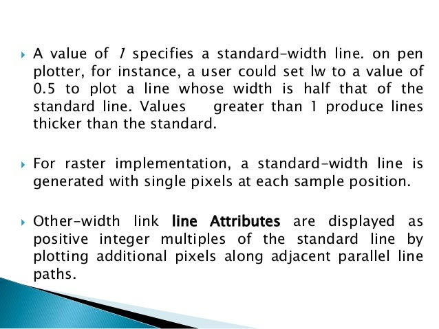  For lines with slope magnitude less than 1, we can modify a line-drawing routine to display thick lines by plotting a ve...