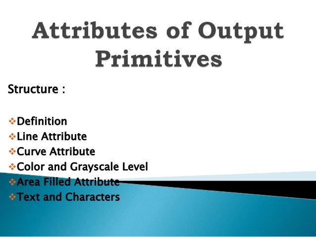 Structure : Definition Line Attribute Curve Attribute Color and Grayscale Level Area Filled Attribute Text and Chara...