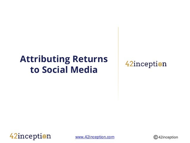 Attributing Returns  to Social Media           www.42inception.com