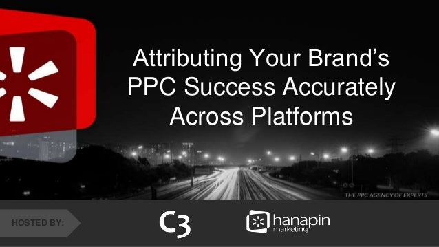 #thinkppc & Attributing Your Brand's PPC Success Accurately Across Platforms HOSTED BY:
