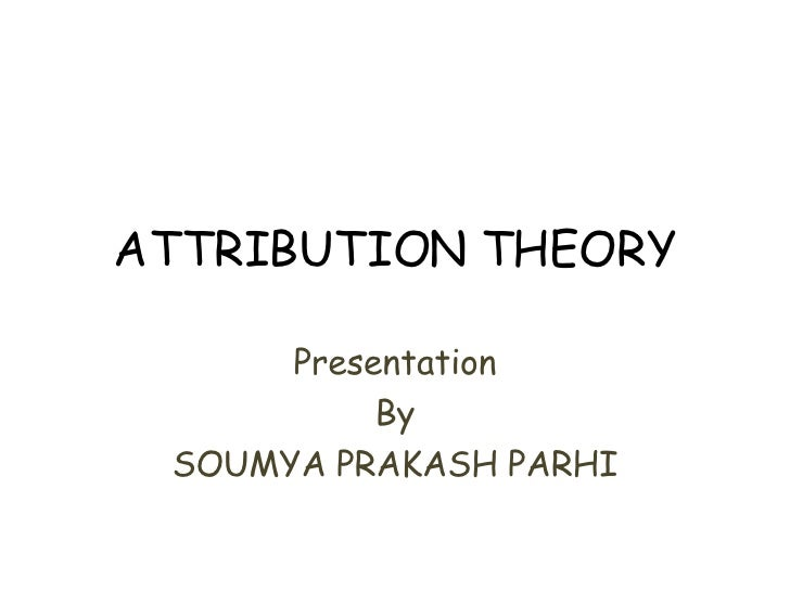 attribution theory 1 Attribution theory assumes that people try to determine why people do what  get learning theory summaries ebook  attribution is a three stage process: (1) .
