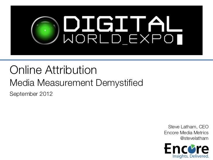 Online Attribution !Media Measurement Demystified!September 2012!                                 Steve Latham, CEO        ...