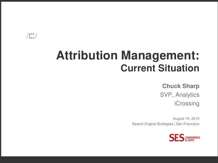 SES SF 2010 - Attribution Measurement - Chuck Sharp - iCrossing
