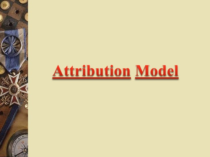 In advertising, an attribution model will allow marketers to  look at the team of ads that contribute to a sale or  conv...