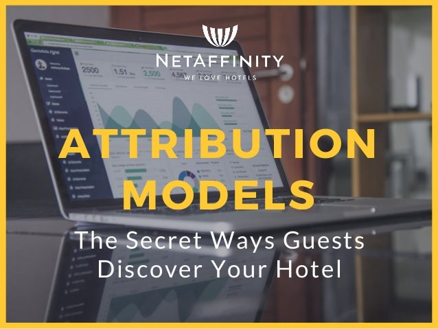 The Secret Ways Guests Discover Your Hotel ATTRIBUTION MODELS