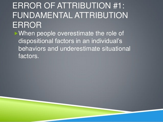 discuss two errors in attribution Discuss two errors in atributions 8 mark level  we often make errors known as errors in attribution kelley believes that three factors (consistency,.