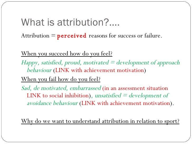 What is attribution?.... <ul><li>Attribution =  perceived  reasons for success or failure. </li></ul><ul><li>When you succ...