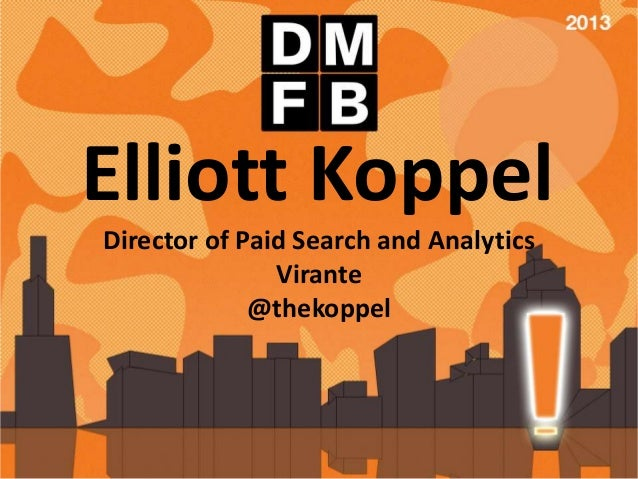 Elliott KoppelDirector of Paid Search and AnalyticsVirante@thekoppel