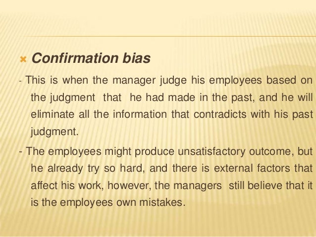     Confirmation bias-   This is when the manager judge his employees based on     the judgment that he had made in the p...