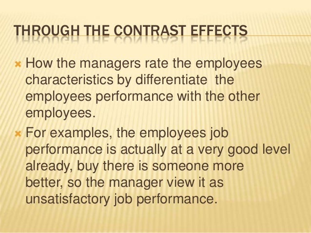 THROUGH THE CONTRAST EFFECTS How the managers rate the employees  characteristics by differentiate the  employees perform...