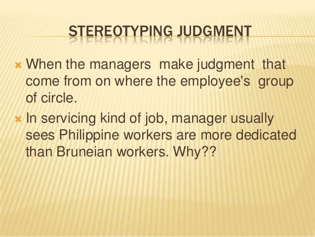 STEREOTYPING JUDGMENT When the managers make judgment that  come from on where the employees group  of circle. In servic...