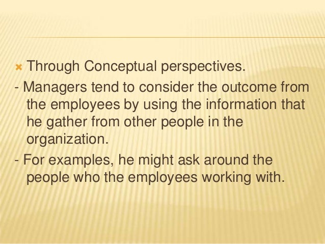  Through Conceptual perspectives.- Managers tend to consider the outcome from  the employees by using the information tha...