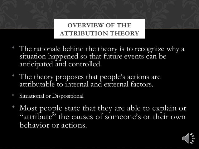• The rationale behind the theory is to recognize why a situation happened so that future events can be anticipated and co...