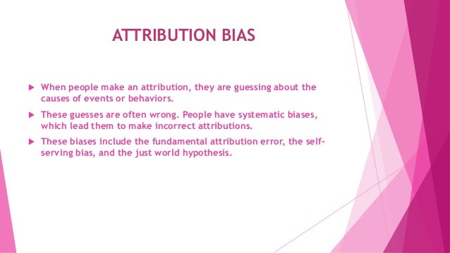 theories of attribution bias essay Attribution theory essay pages: 5 (1746 words) | style: n/a | bibliography   two theoretical notions that guide caron and rosette (2011) study on biases.
