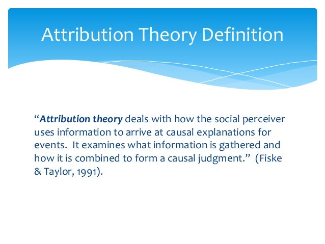 attribution theory definition [related reading: attribution theory] what remains constant is that all of the theories revolve around two core types of attribution they are: dispositional attribution.