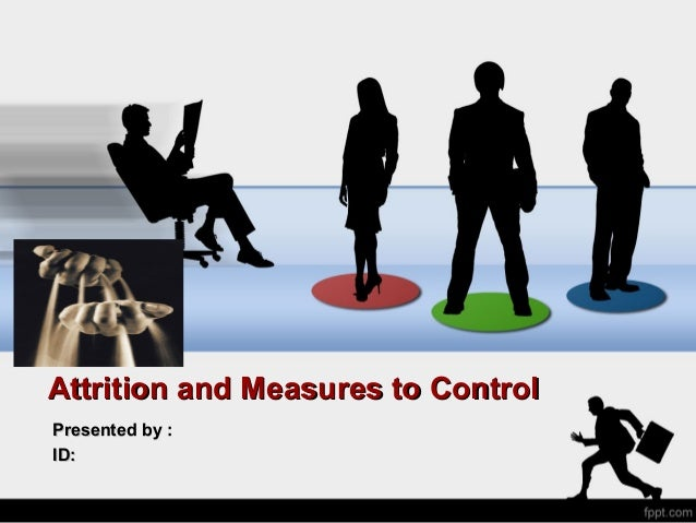 Attrition and Measures to ControlAttrition and Measures to Control Presented by :Presented by : ID:ID: