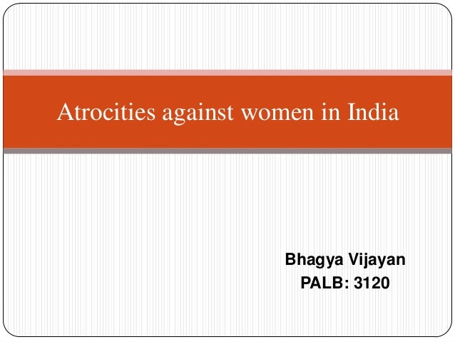 Atrocities against women in India Bhagya Vijayan PALB: 3120