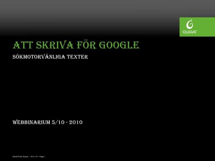 Att skriva för Google Sökmotorvänliga texter     Webbinarium 5/10 - 2010     Daniel Ford, Guava • 5/10 -10 • Page 1