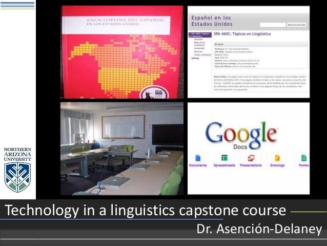Technology in a linguistics capstone course Dr. Asención-Delaney