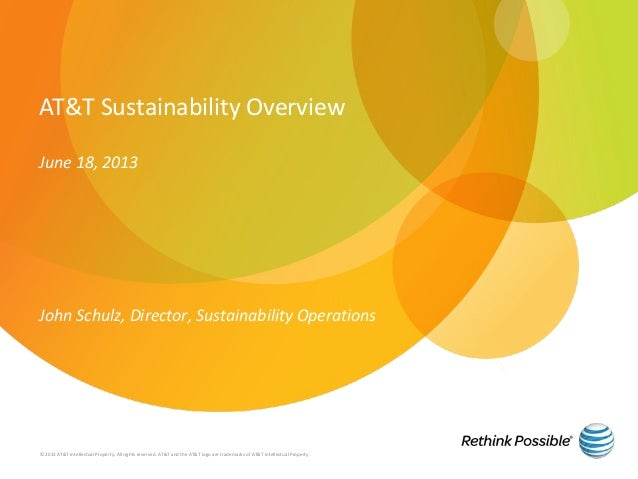 AT&T Sustainability OverviewJune 18, 2013John Schulz, Director, Sustainability Operations© 2013 AT&T Intellectual Property...